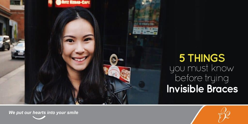 T32 Dental Article 5 Things You Must Know Before Trying Invisible Braces Featured Image